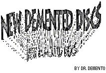 NEW DEMENTED DISCS  BY DR. DEMENTO